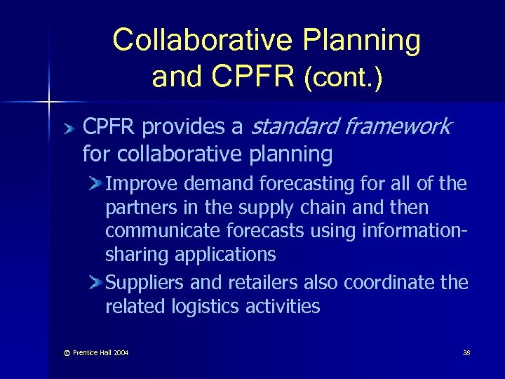 Collaborative Planning and CPFR (cont. ) CPFR provides a standard framework for collaborative planning