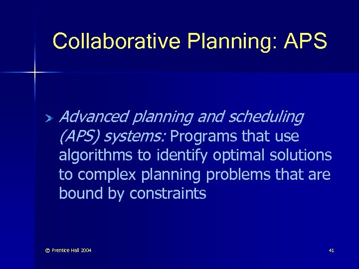 Collaborative Planning: APS Advanced planning and scheduling (APS) systems: Programs that use algorithms to