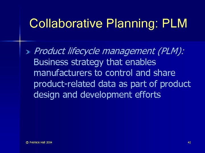 Collaborative Planning: PLM Product lifecycle management (PLM): Business strategy that enables manufacturers to control