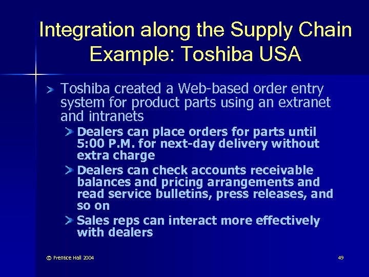 Integration along the Supply Chain Example: Toshiba USA Toshiba created a Web-based order entry