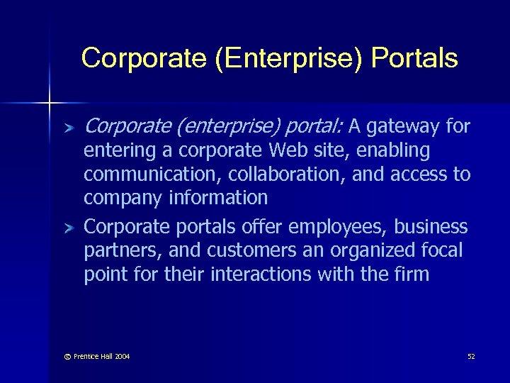 Corporate (Enterprise) Portals Corporate (enterprise) portal: A gateway for entering a corporate Web site,