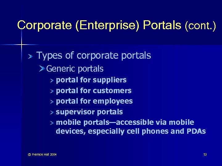 Corporate (Enterprise) Portals (cont. ) Types of corporate portals Generic portals portal for suppliers