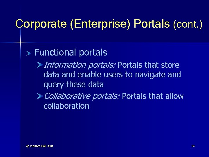 Corporate (Enterprise) Portals (cont. ) Functional portals Information portals: Portals that store data and