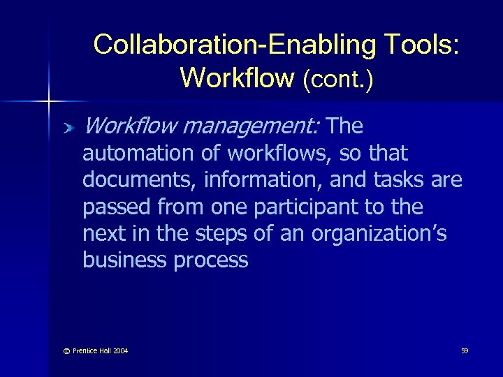 Collaboration-Enabling Tools: Workflow (cont. ) Workflow management: The automation of workflows, so that documents,