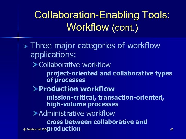 Collaboration-Enabling Tools: Workflow (cont. ) Three major categories of workflow applications: Collaborative workflow project-oriented