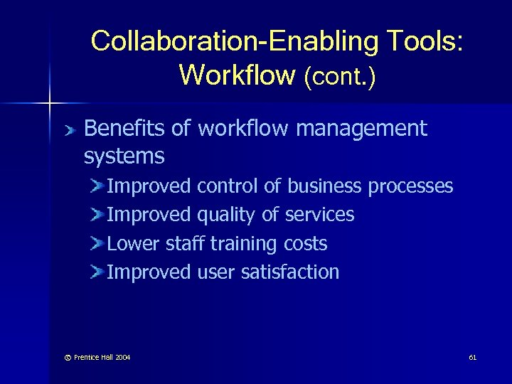 Collaboration-Enabling Tools: Workflow (cont. ) Benefits of workflow management systems Improved control of business
