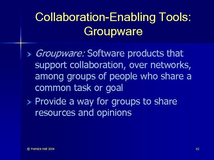 Collaboration-Enabling Tools: Groupware: Software products that support collaboration, over networks, among groups of people