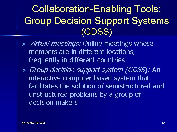 Collaboration-Enabling Tools: Group Decision Support Systems (GDSS) Virtual meetings: Online meetings whose members are