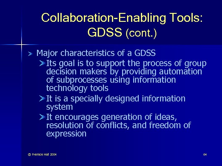 Collaboration-Enabling Tools: GDSS (cont. ) Major characteristics of a GDSS Its goal is to