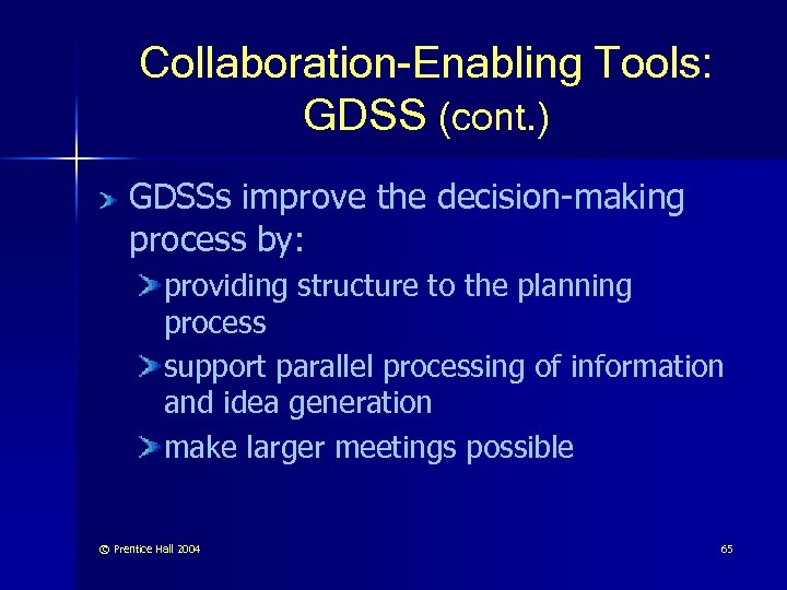 Collaboration-Enabling Tools: GDSS (cont. ) GDSSs improve the decision-making process by: providing structure to