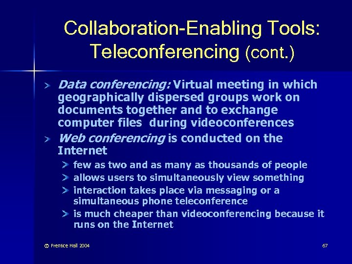 Collaboration-Enabling Tools: Teleconferencing (cont. ) Data conferencing: Virtual meeting in which geographically dispersed groups