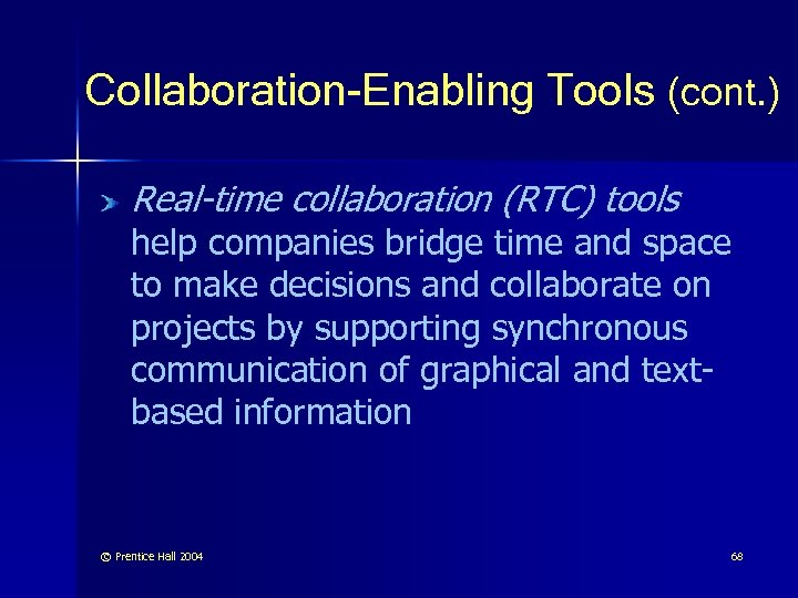 Collaboration-Enabling Tools (cont. ) Real-time collaboration (RTC) tools help companies bridge time and space