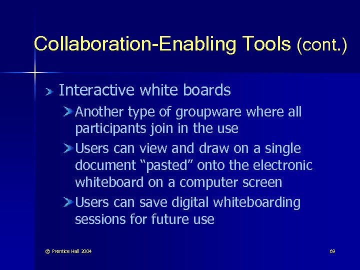 Collaboration-Enabling Tools (cont. ) Interactive white boards Another type of groupware where all participants