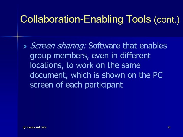 Collaboration-Enabling Tools (cont. ) Screen sharing: Software that enables group members, even in different