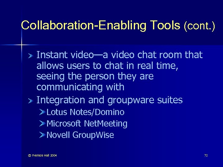 Collaboration-Enabling Tools (cont. ) Instant video—a video chat room that allows users to chat