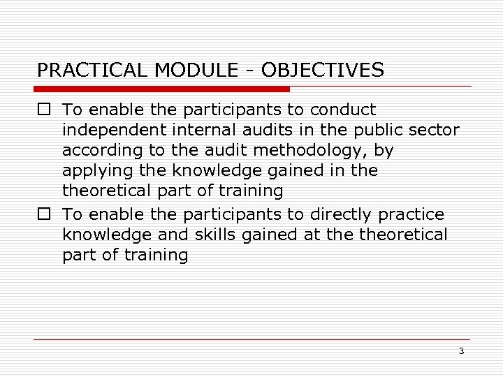 PRACTICAL MODULE - OBJECTIVES o To enable the participants to conduct independent internal audits