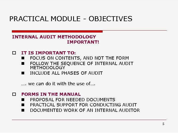 PRACTICAL MODULE - OBJECTIVES INTERNAL AUDIT METHODOLOGY IMPORTANT! o IT IS IMPORTANT TO: n