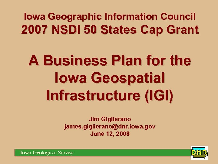 Iowa Geographic Information Council 2007 NSDI 50 States Cap Grant A Business Plan for