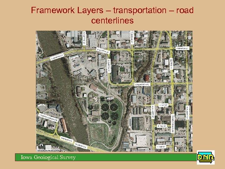 Framework Layers – transportation – road centerlines Iowa Geological Survey