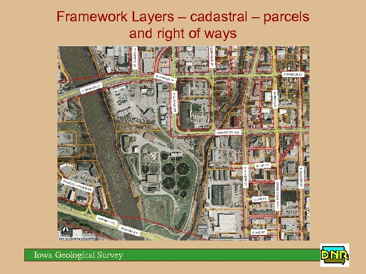 Framework Layers – cadastral – parcels and right of ways Iowa Geological Survey