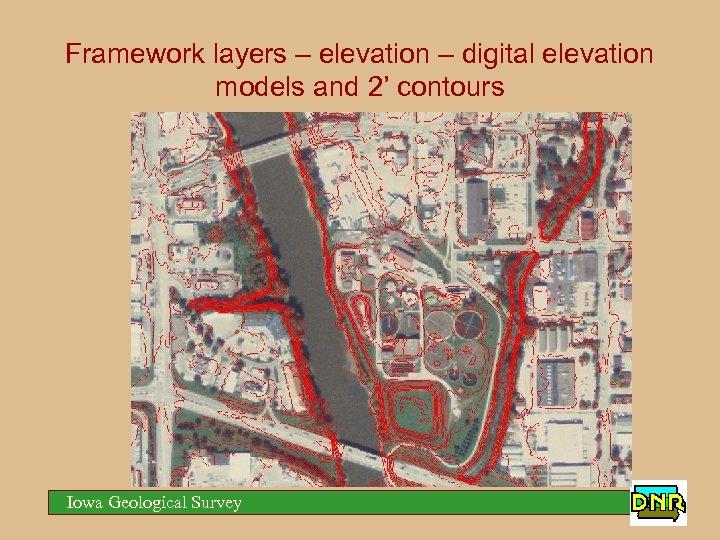 Framework layers – elevation – digital elevation models and 2' contours Iowa Geological Survey
