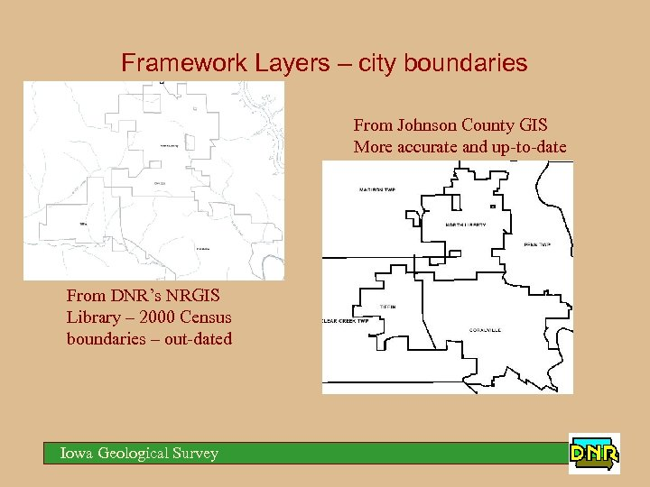 Framework Layers – city boundaries From Johnson County GIS More accurate and up-to-date From