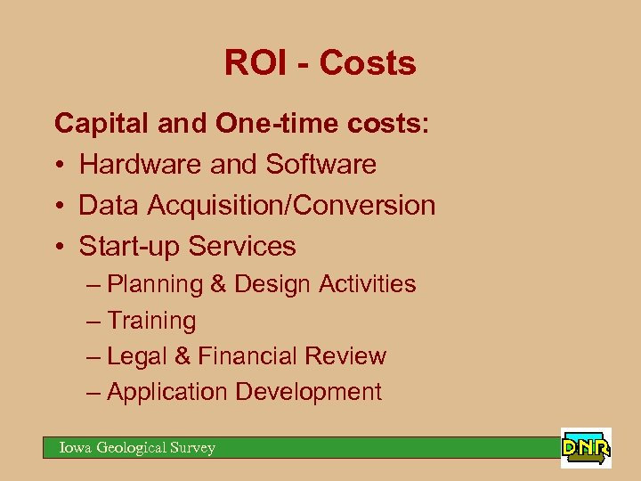ROI - Costs Capital and One-time costs: • Hardware and Software • Data Acquisition/Conversion