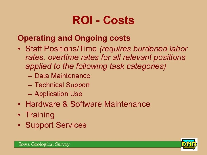ROI - Costs Operating and Ongoing costs • Staff Positions/Time (requires burdened labor rates,