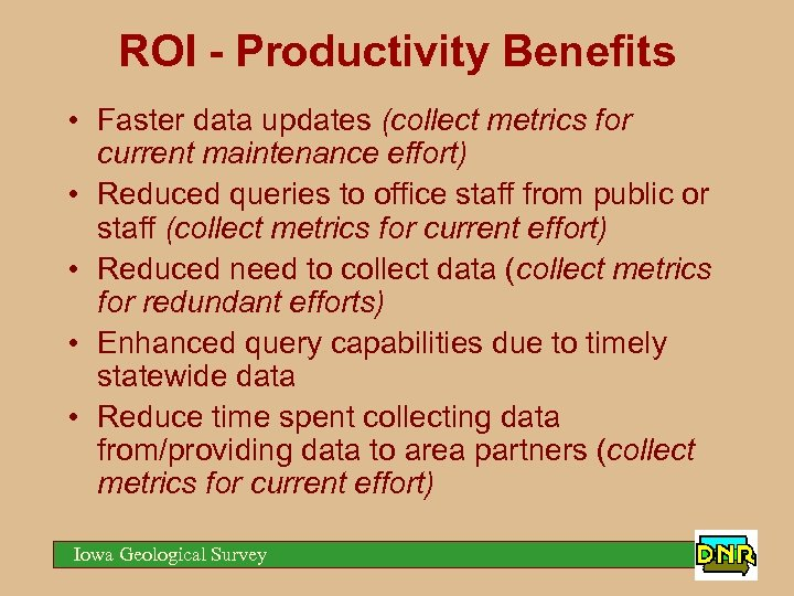 ROI - Productivity Benefits • Faster data updates (collect metrics for current maintenance effort)