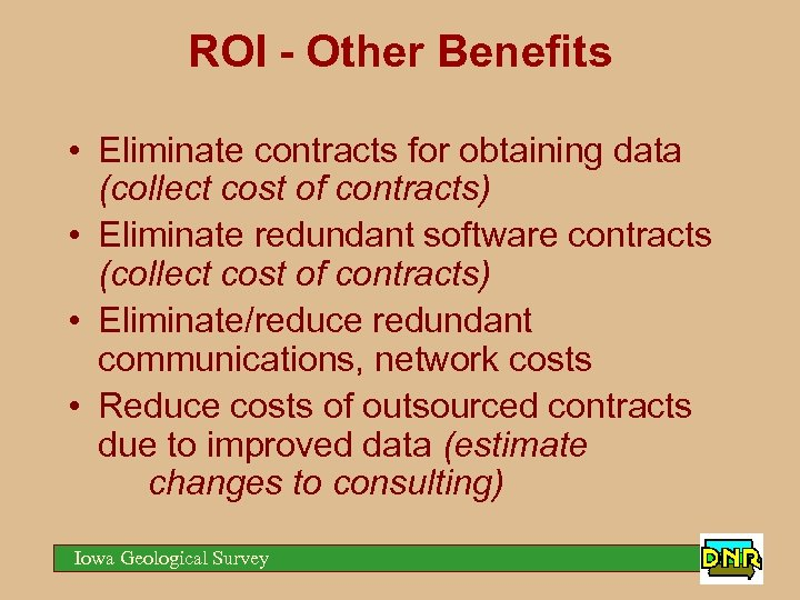 ROI - Other Benefits • Eliminate contracts for obtaining data (collect cost of contracts)
