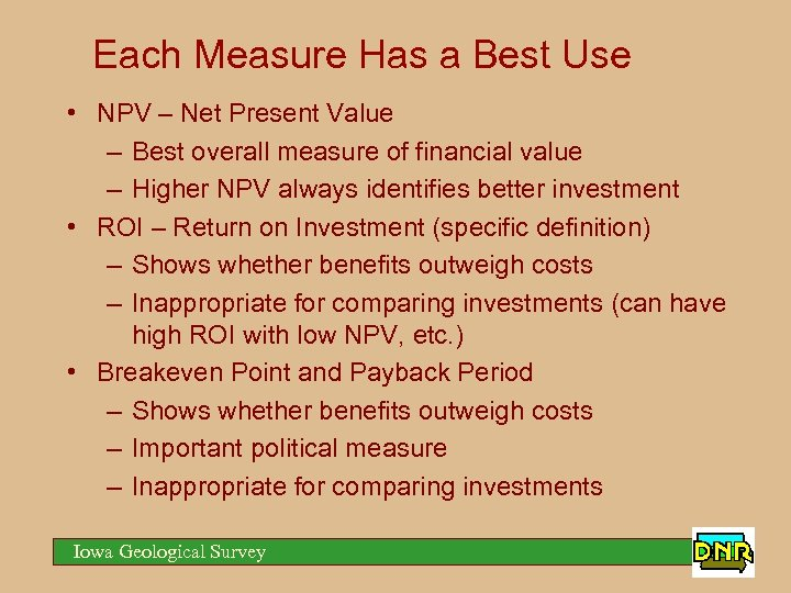 Each Measure Has a Best Use • NPV – Net Present Value – Best