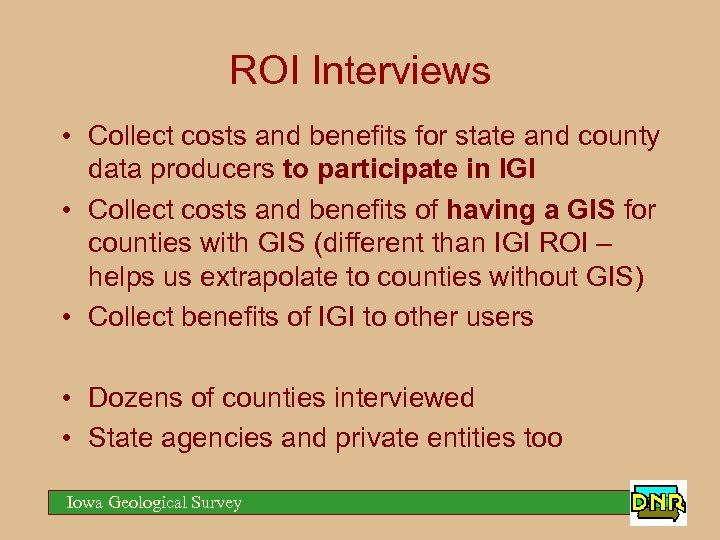 ROI Interviews • Collect costs and benefits for state and county data producers to