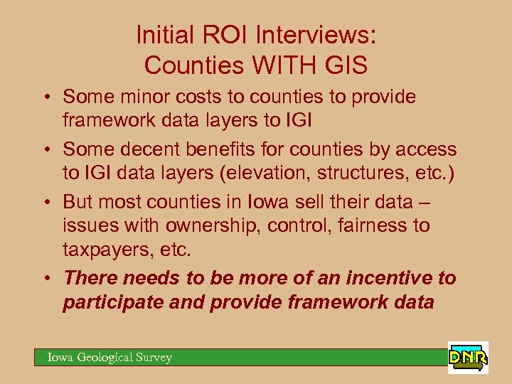 Initial ROI Interviews: Counties WITH GIS • Some minor costs to counties to provide
