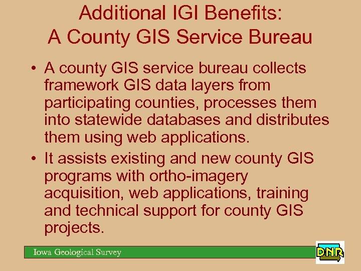 Additional IGI Benefits: A County GIS Service Bureau • A county GIS service bureau