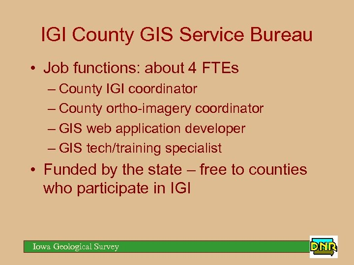 IGI County GIS Service Bureau • Job functions: about 4 FTEs – County IGI