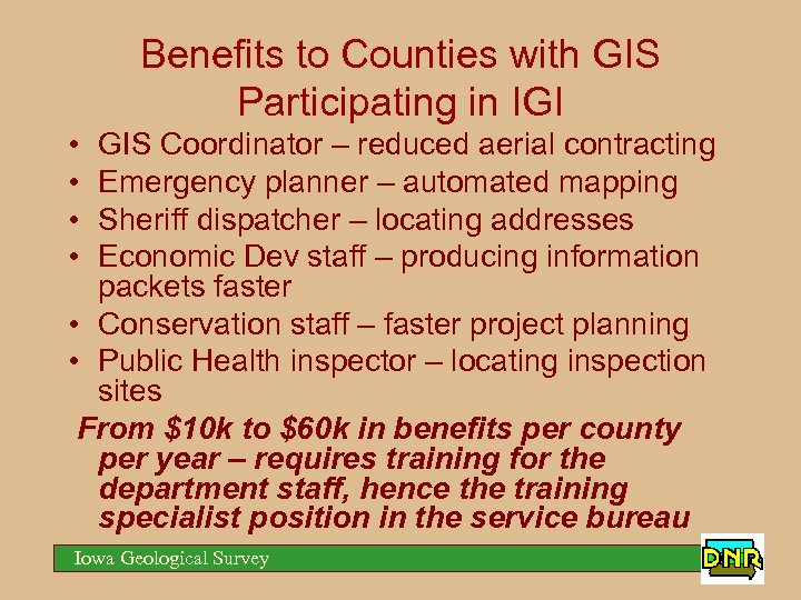 Benefits to Counties with GIS Participating in IGI • • GIS Coordinator – reduced