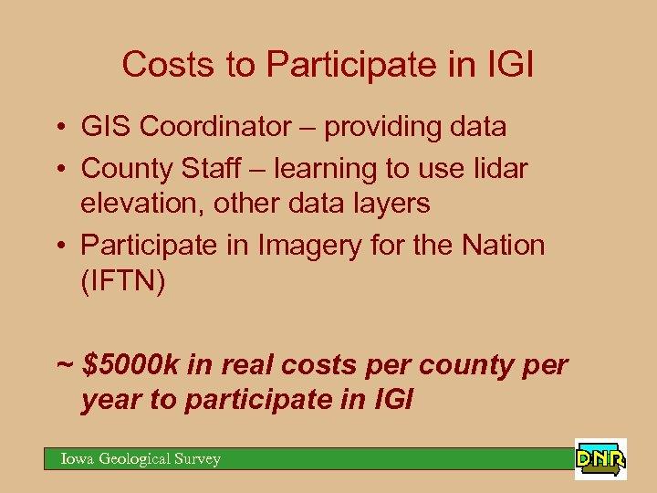 Costs to Participate in IGI • GIS Coordinator – providing data • County Staff