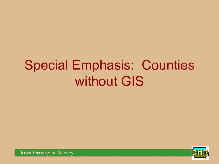 Special Emphasis: Counties without GIS Iowa Geological Survey