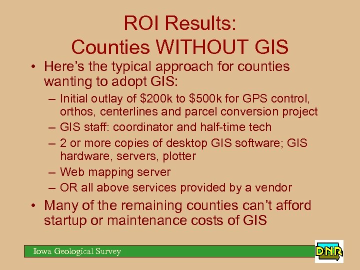 ROI Results: Counties WITHOUT GIS • Here's the typical approach for counties wanting to