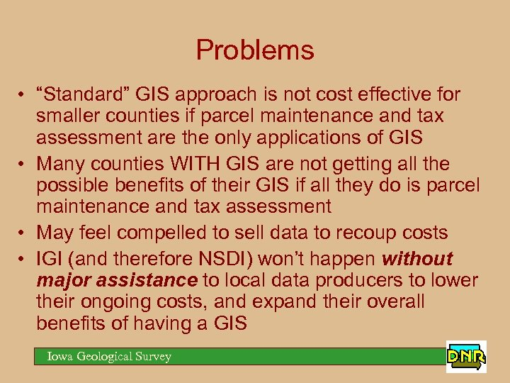 """Problems • """"Standard"""" GIS approach is not cost effective for smaller counties if parcel"""