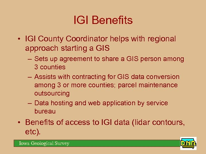 IGI Benefits • IGI County Coordinator helps with regional approach starting a GIS –