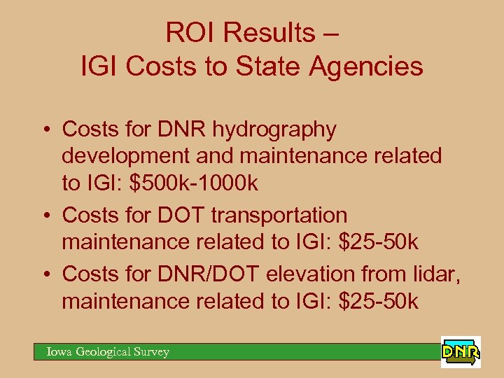 ROI Results – IGI Costs to State Agencies • Costs for DNR hydrography development