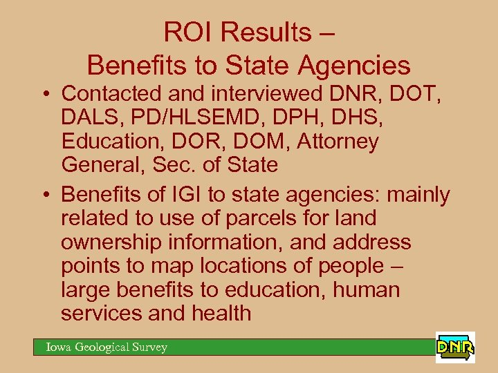 ROI Results – Benefits to State Agencies • Contacted and interviewed DNR, DOT, DALS,