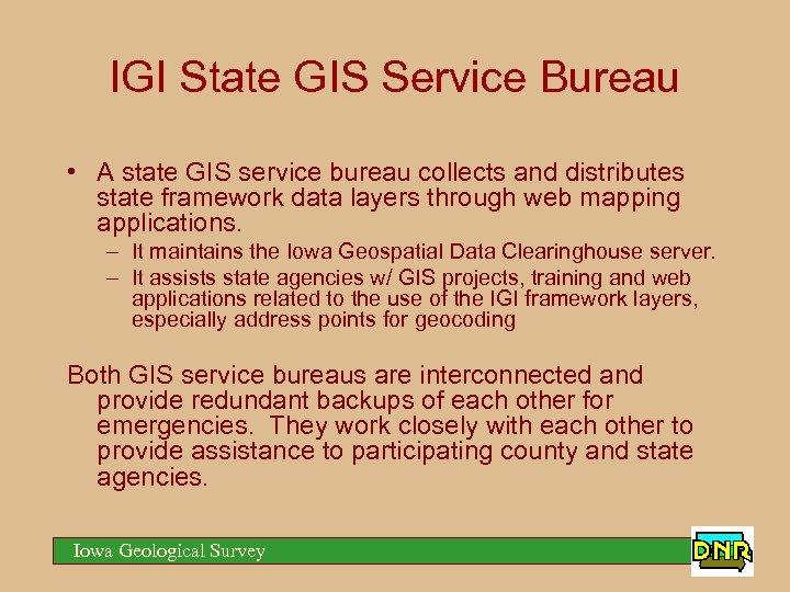 IGI State GIS Service Bureau • A state GIS service bureau collects and distributes
