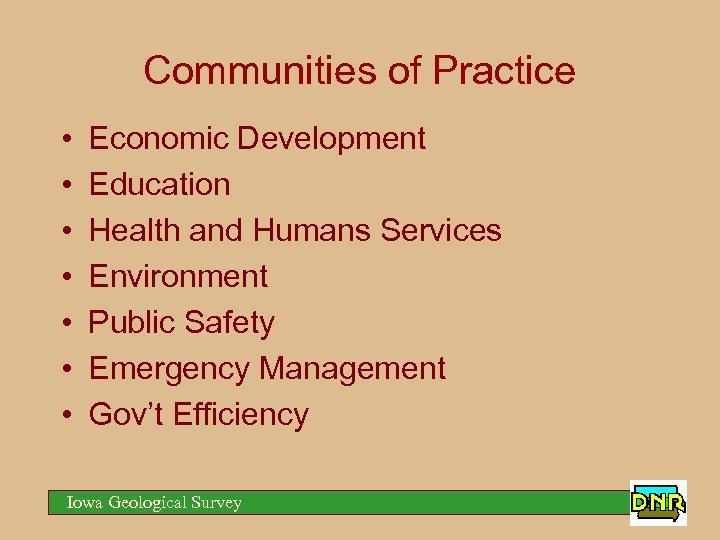 Communities of Practice • • Economic Development Education Health and Humans Services Environment Public