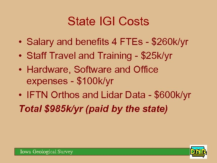 State IGI Costs • Salary and benefits 4 FTEs - $260 k/yr • Staff