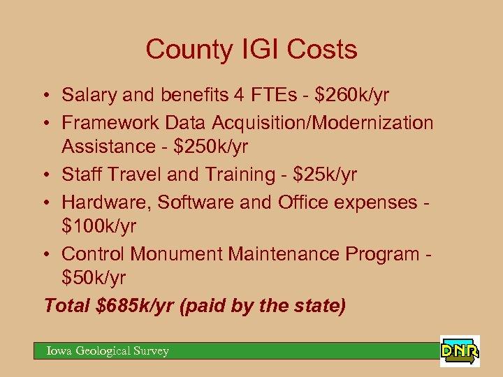 County IGI Costs • Salary and benefits 4 FTEs - $260 k/yr • Framework