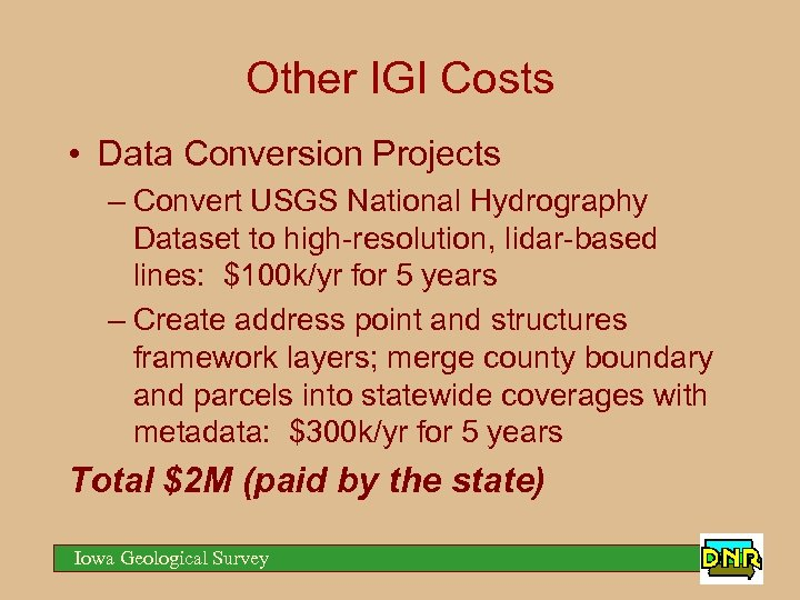 Other IGI Costs • Data Conversion Projects – Convert USGS National Hydrography Dataset to