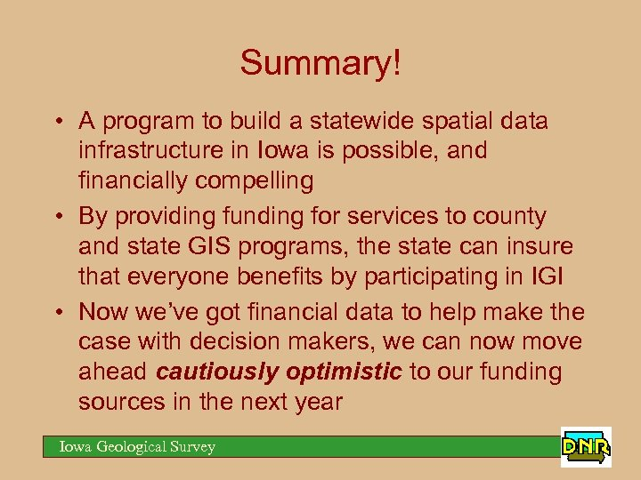 Summary! • A program to build a statewide spatial data infrastructure in Iowa is