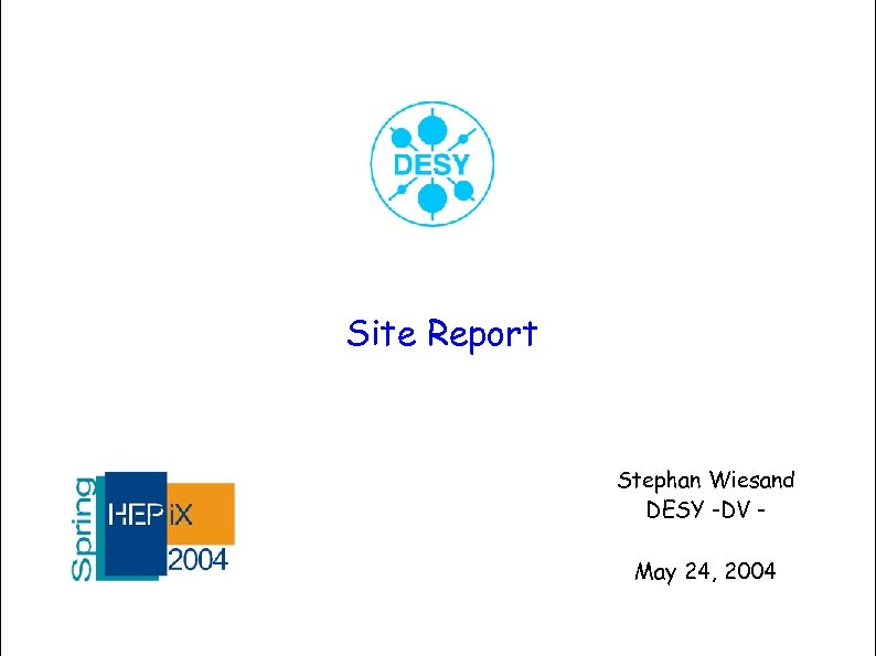 Site Report Stephan Wiesand DESY -DV May 24, 2004